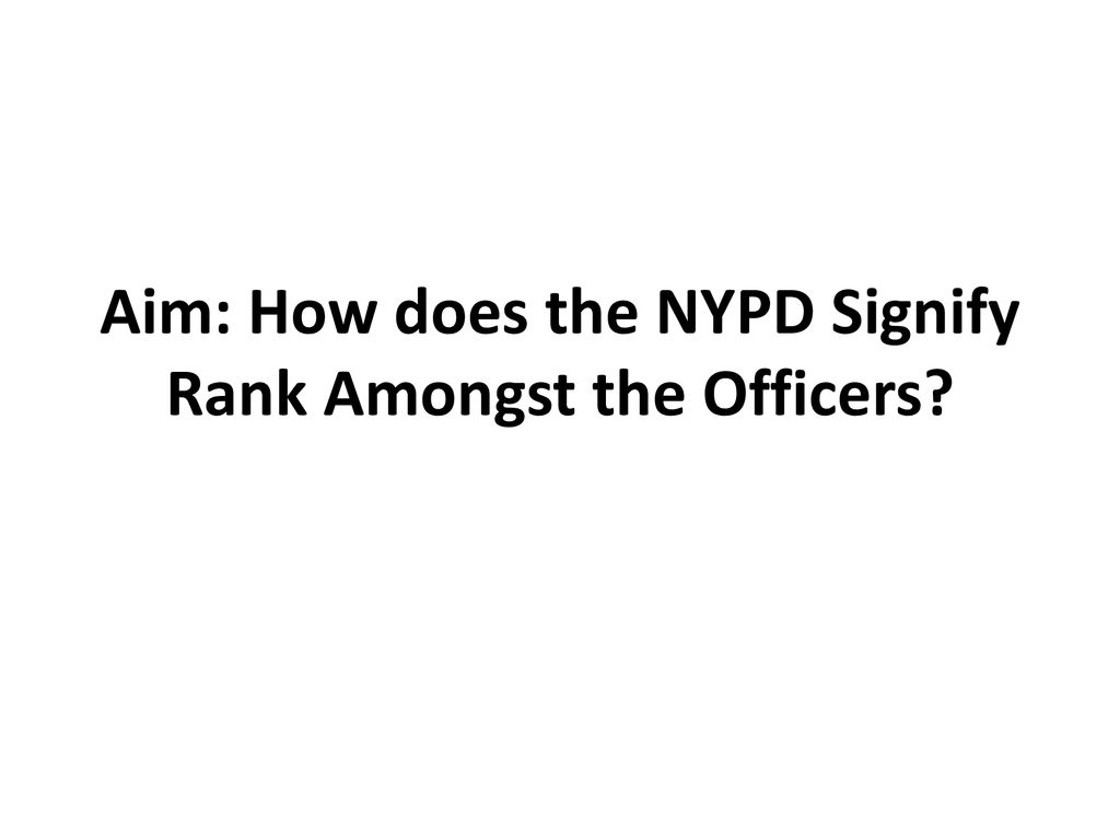 Aim: How does the NYPD Signify Rank Amongst the Officers
