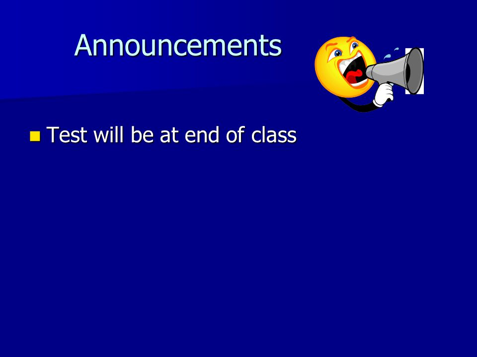 Announcements Test will be at end of class
