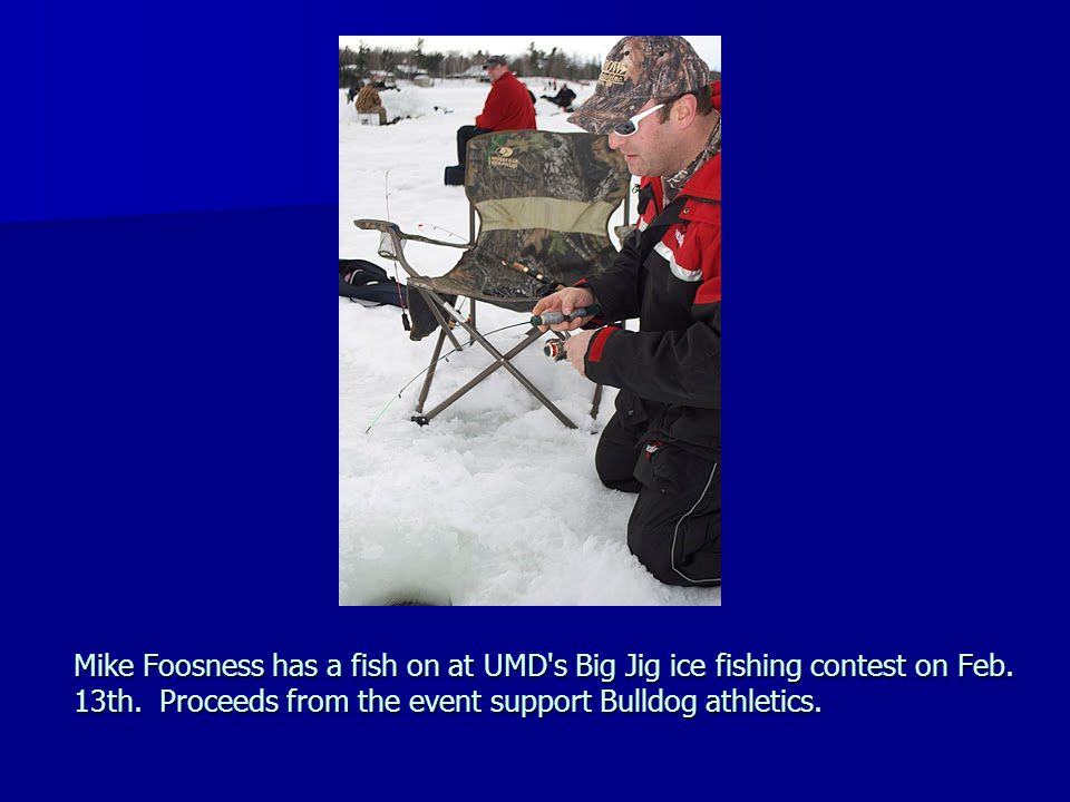 Mike Foosness has a fish on at UMD s Big Jig ice fishing contest on Feb.