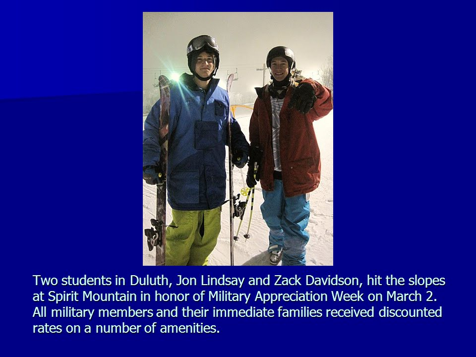 Two students in Duluth, Jon Lindsay and Zack Davidson, hit the slopes at Spirit Mountain in honor of Military Appreciation Week on March 2.