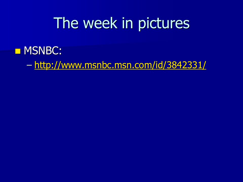 The week in pictures MSNBC: http://www.msnbc.msn.com/id/3842331/