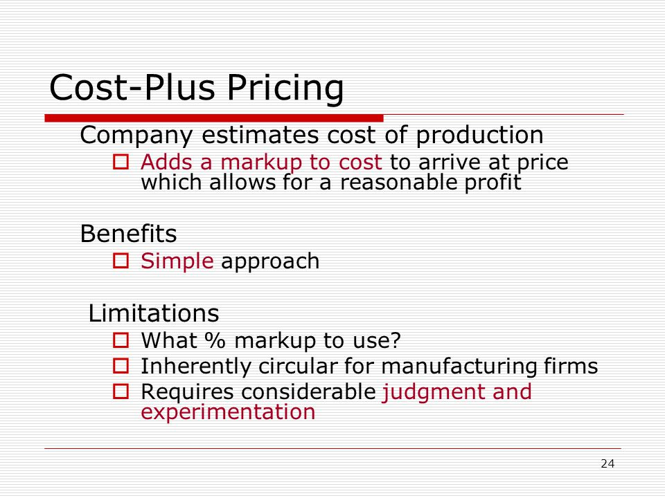 Cost-Plus Pricing Company estimates cost of production Benefits