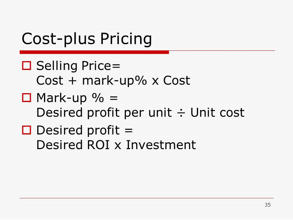 Cost-plus Pricing Selling Price= Cost + mark-up% x Cost