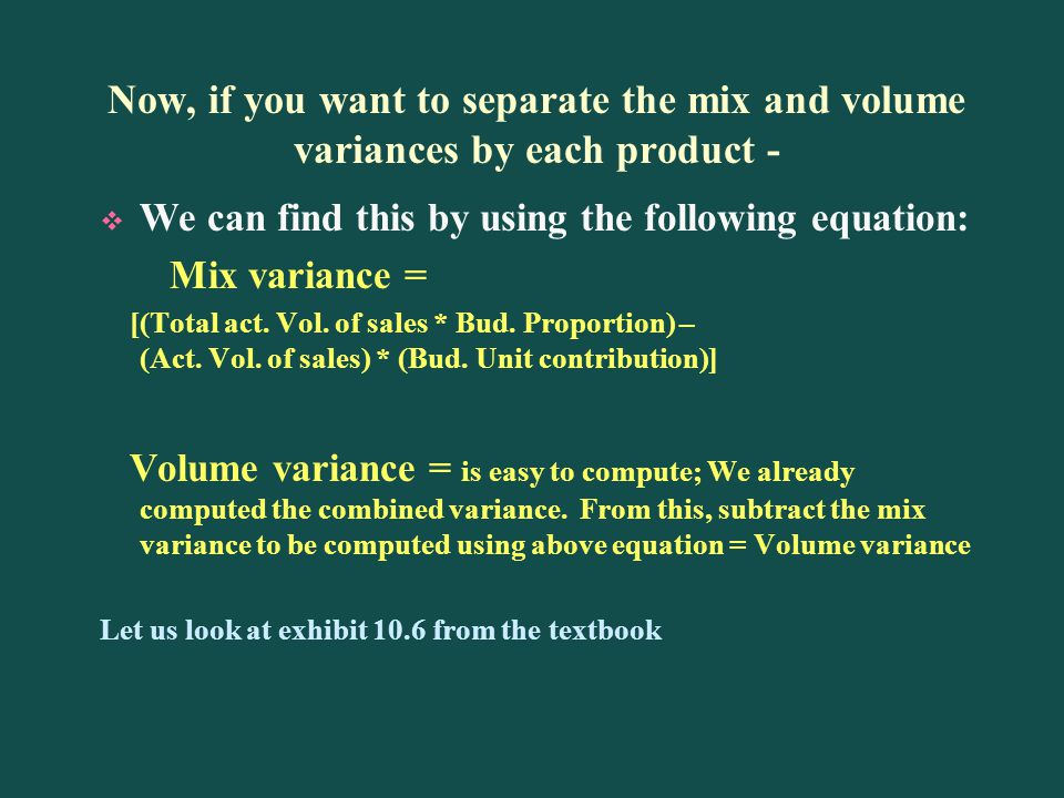 Now, if you want to separate the mix and volume variances by each product -