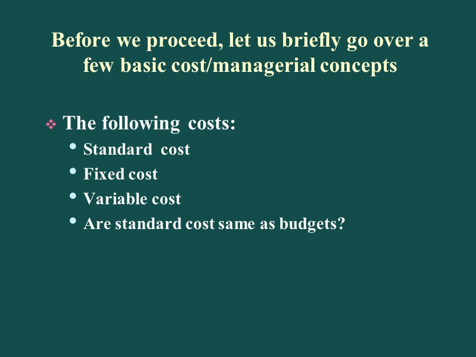 Before we proceed, let us briefly go over a few basic cost/managerial concepts
