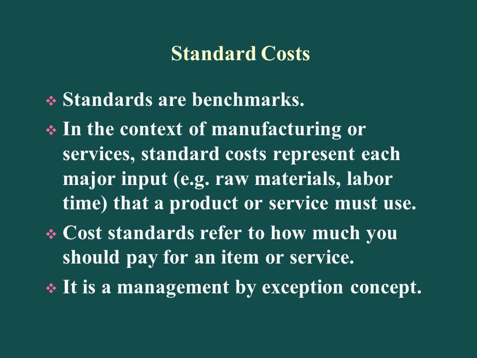 Standard Costs Standards are benchmarks.