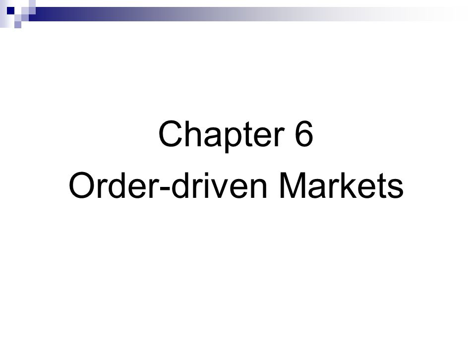 Chapter 6 Order-driven Markets