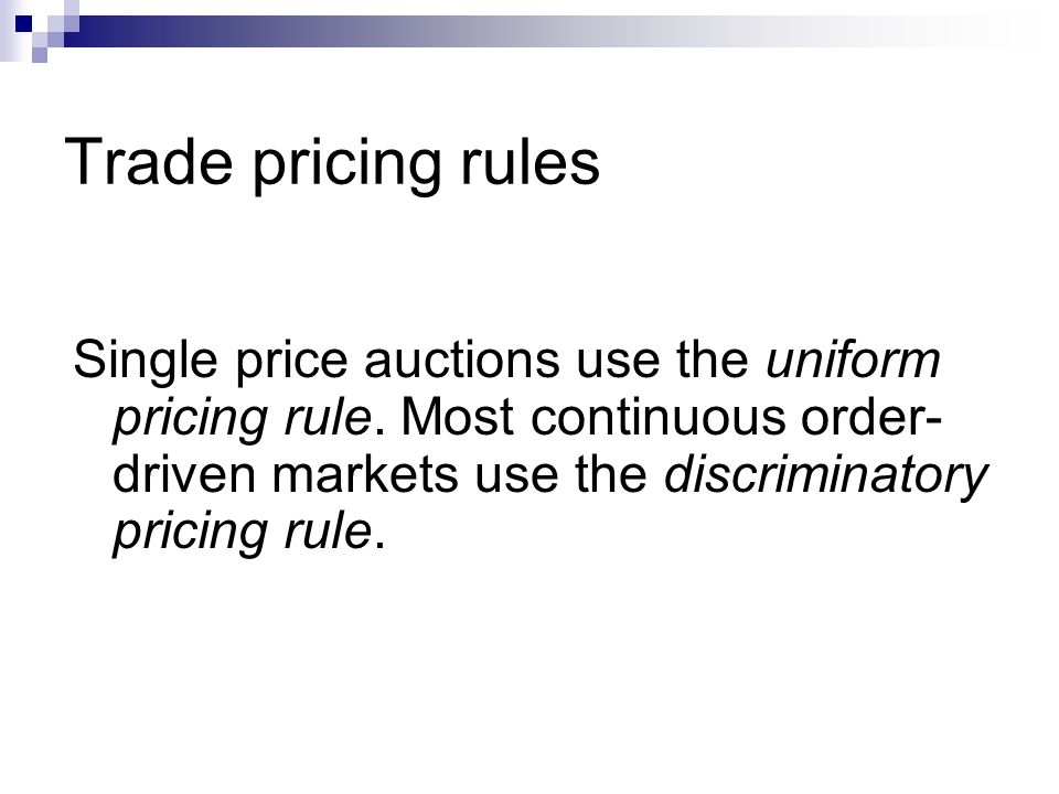 Trade pricing rules Single price auctions use the uniform pricing rule.