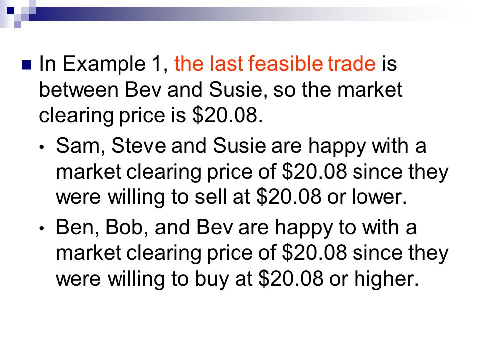 In Example 1, the last feasible trade is between Bev and Susie, so the market clearing price is $20.08.