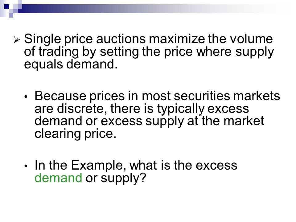 Single price auctions maximize the volume of trading by setting the price where supply equals demand.