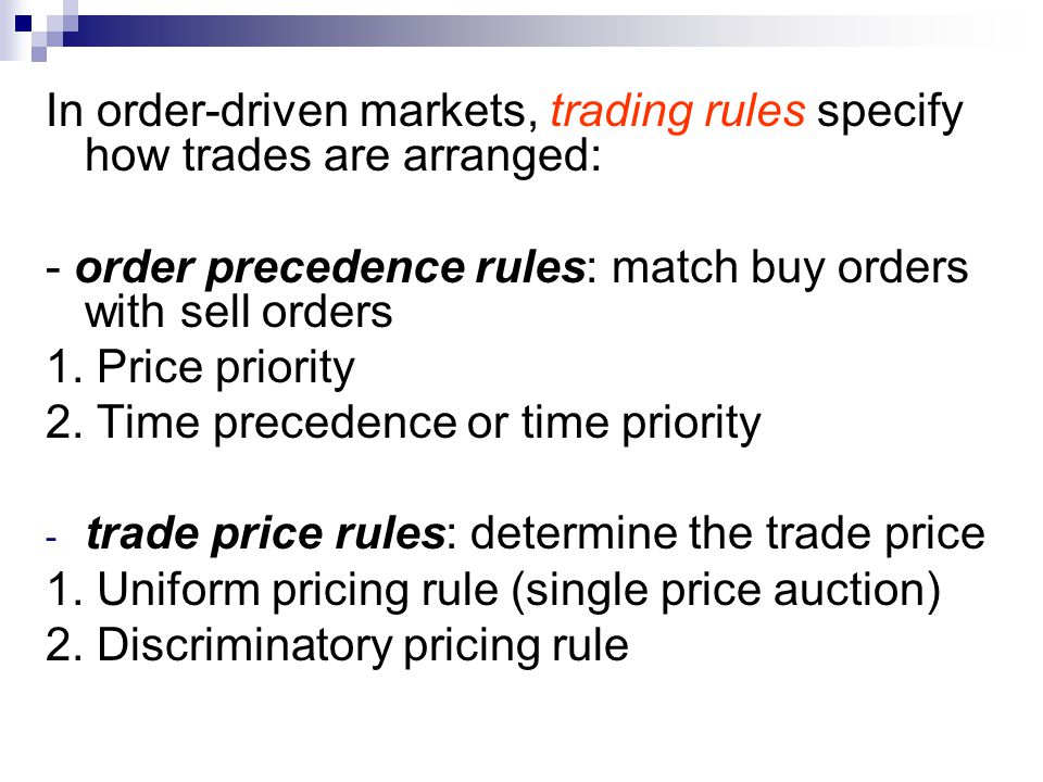 In order-driven markets, trading rules specify how trades are arranged: