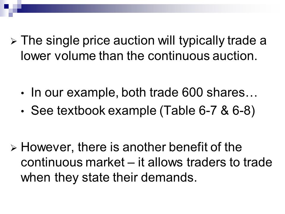 The single price auction will typically trade a lower volume than the continuous auction.
