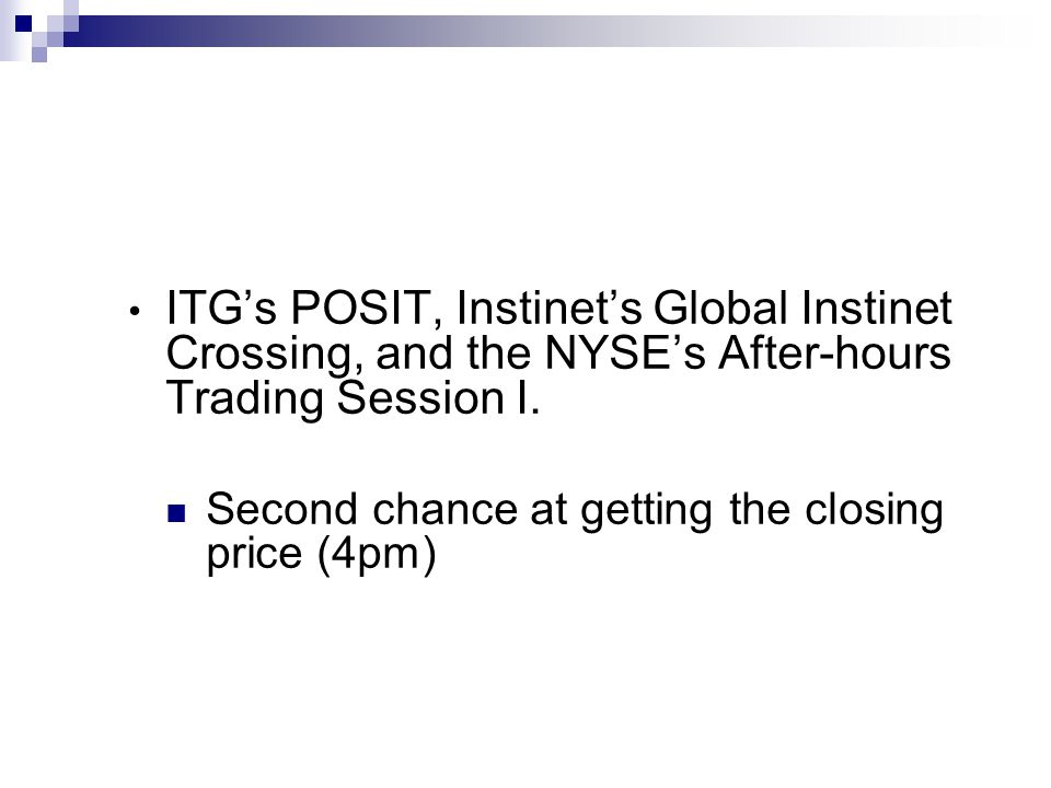 ITG's POSIT, Instinet's Global Instinet Crossing, and the NYSE's After-hours Trading Session I.