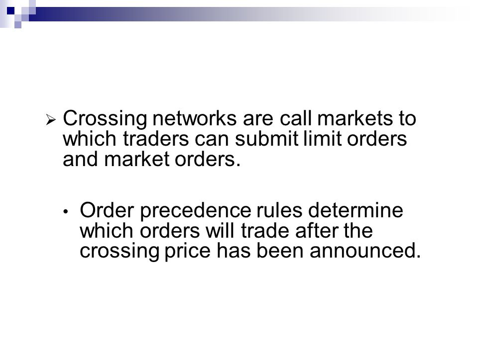 Crossing networks are call markets to which traders can submit limit orders and market orders.