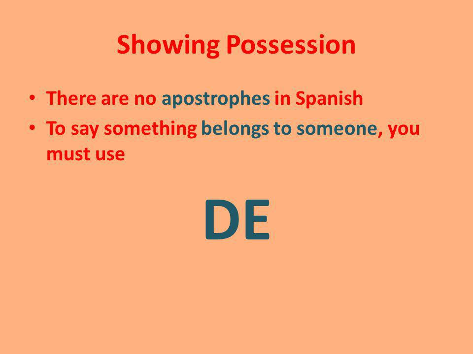 DE Showing Possession There are no apostrophes in Spanish