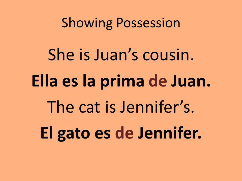 Showing Possession She is Juan's cousin. Ella es la prima de Juan.