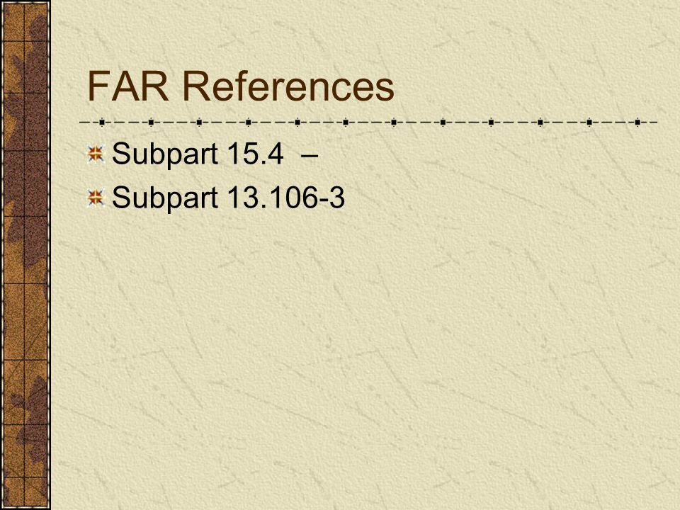 FAR References Subpart 15.4 – Subpart 13.106-3