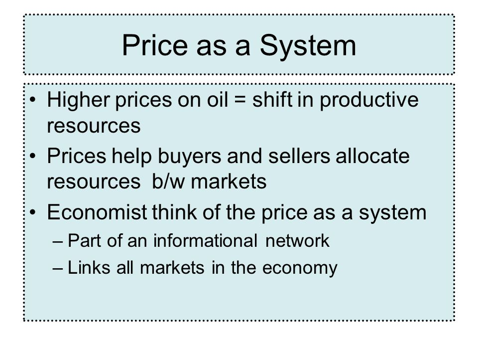 Price as a System Higher prices on oil = shift in productive resources