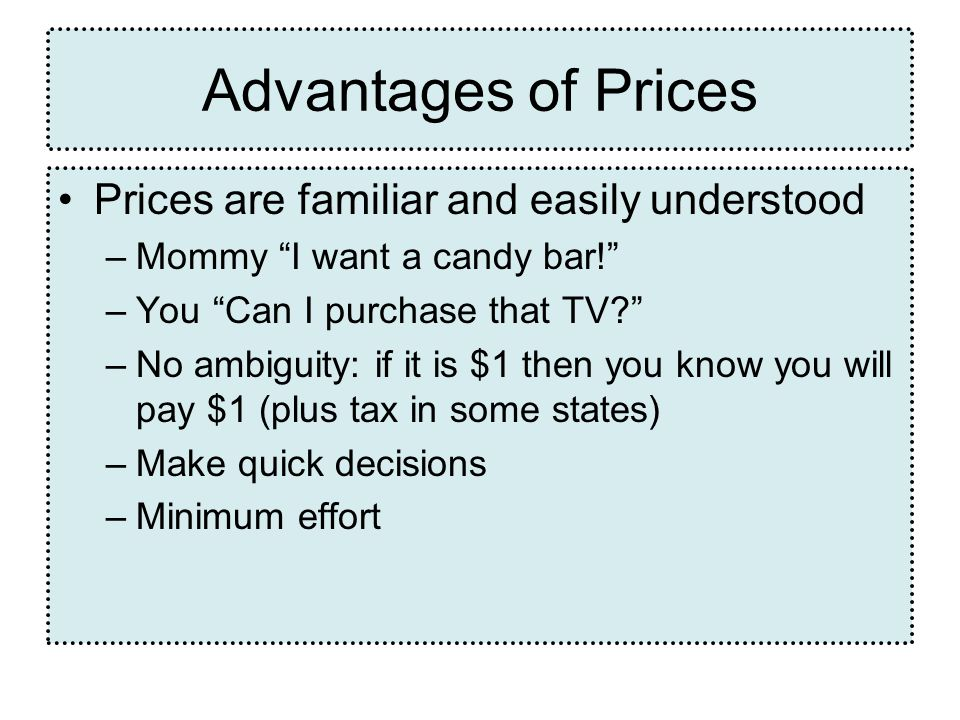 Advantages of Prices Prices are familiar and easily understood