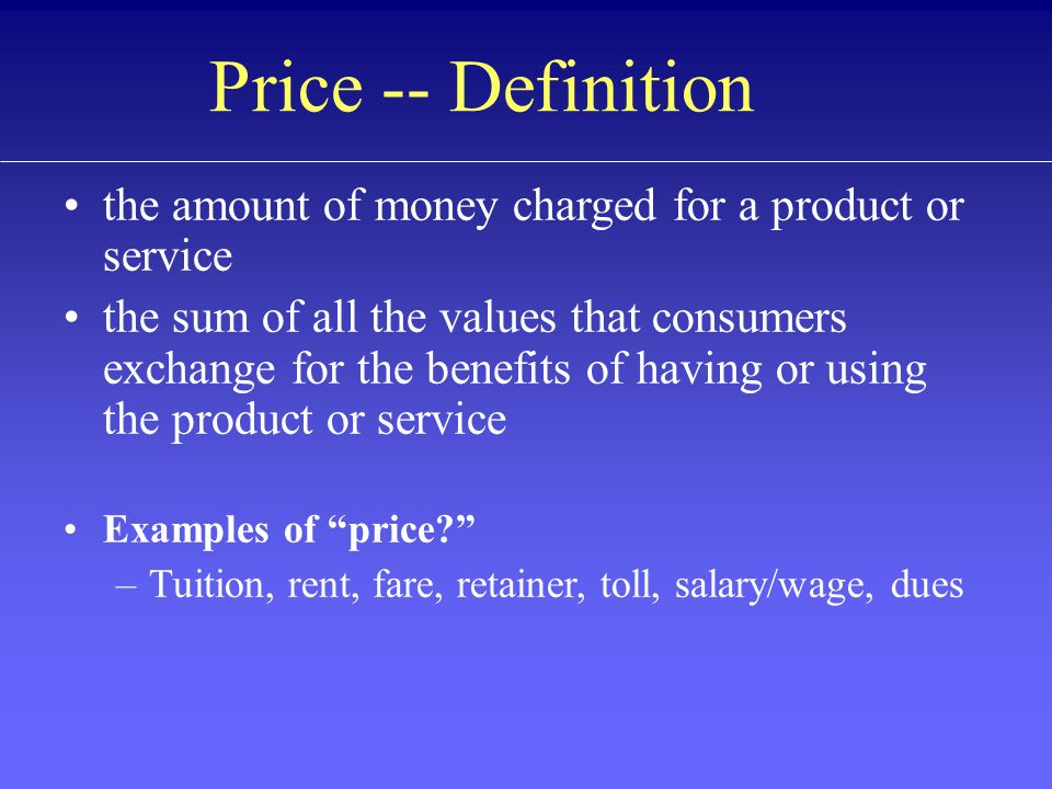 Price -- Definition the amount of money charged for a product or service.