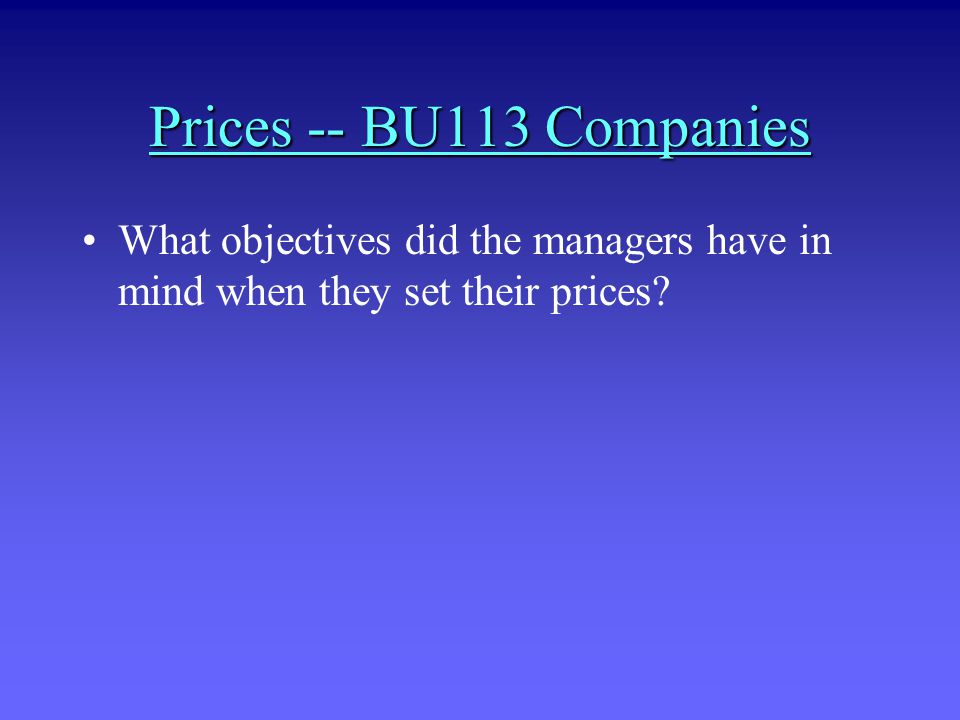 Prices -- BU113 Companies What objectives did the managers have in mind when they set their prices