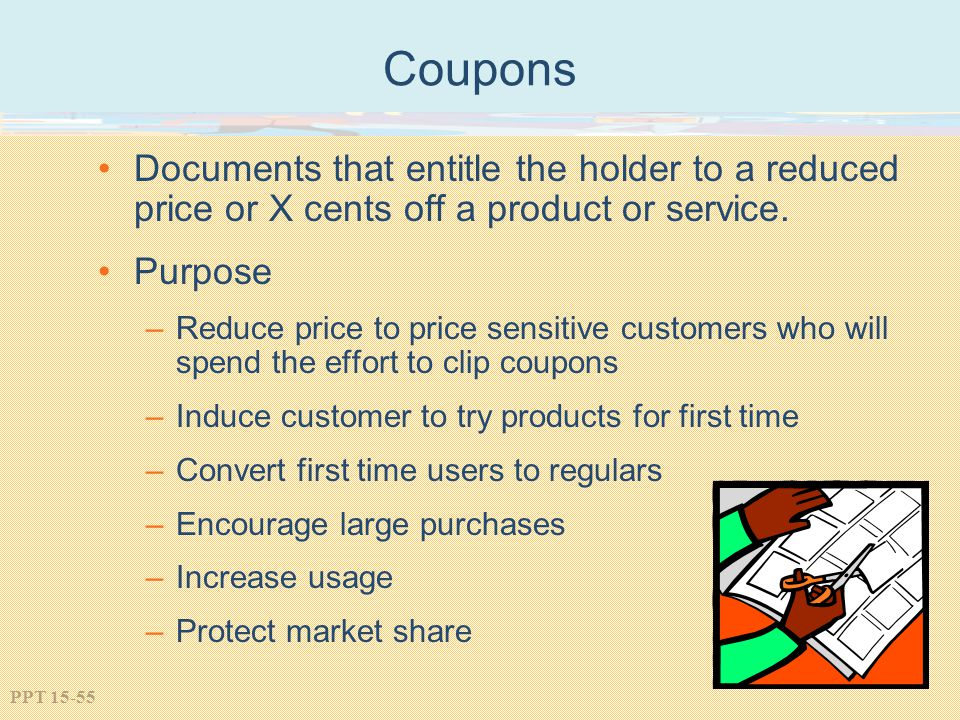 Coupons Documents that entitle the holder to a reduced price or X cents off a product or service. Purpose.