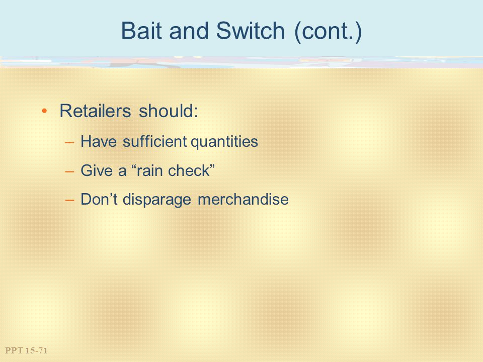 Bait and Switch (cont.) Retailers should: Have sufficient quantities