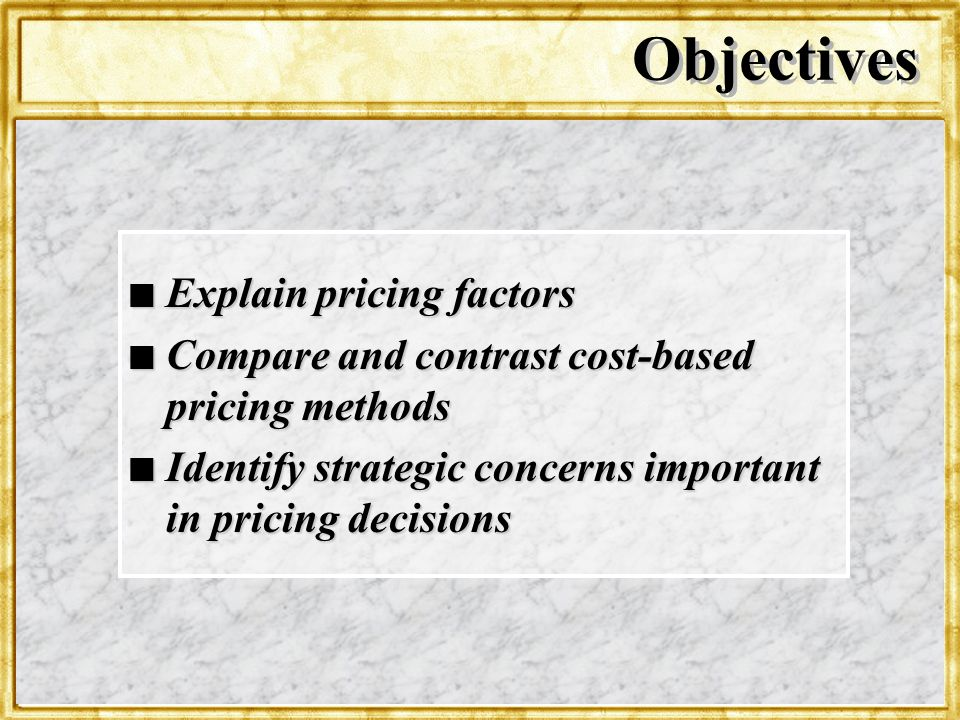 Objectives Explain pricing factors