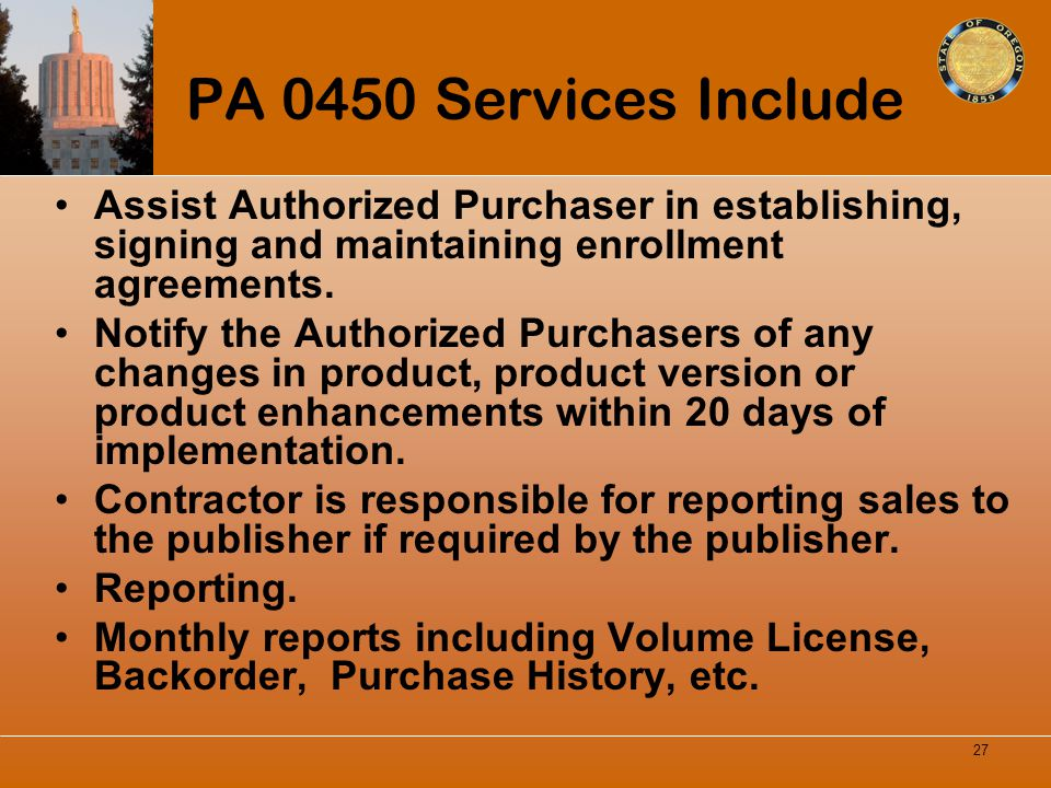 PA 0450 Services Include Assist Authorized Purchaser in establishing, signing and maintaining enrollment agreements.