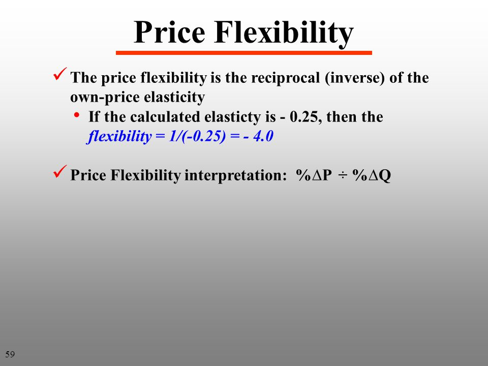 Price Flexibility The price flexibility is the reciprocal (inverse) of the own-price elasticity.
