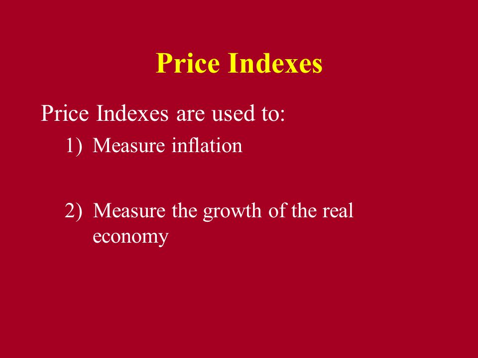 Price Indexes Price Indexes are used to: Measure inflation