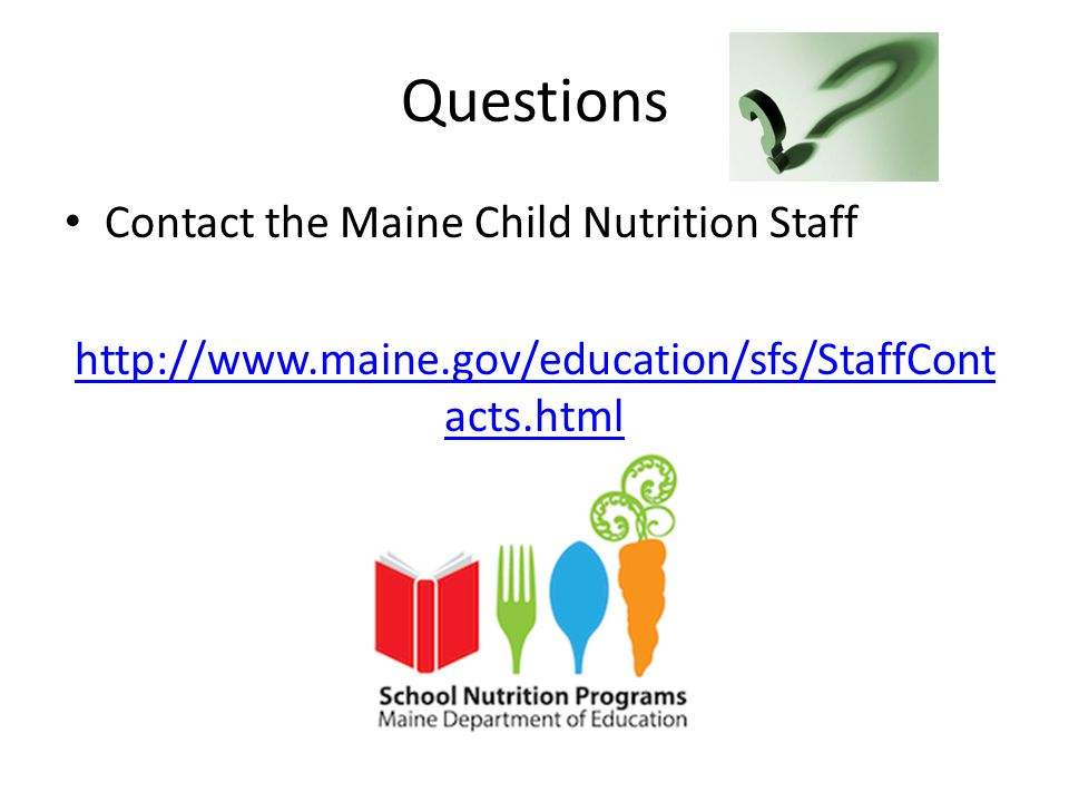Questions Contact the Maine Child Nutrition Staff