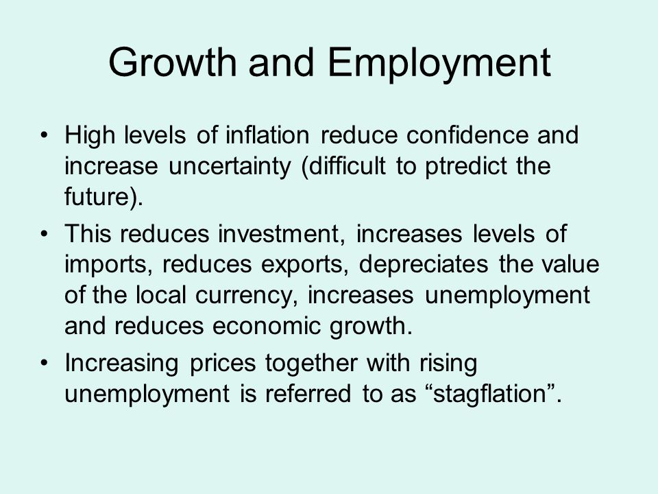 Growth and Employment High levels of inflation reduce confidence and increase uncertainty (difficult to ptredict the future).