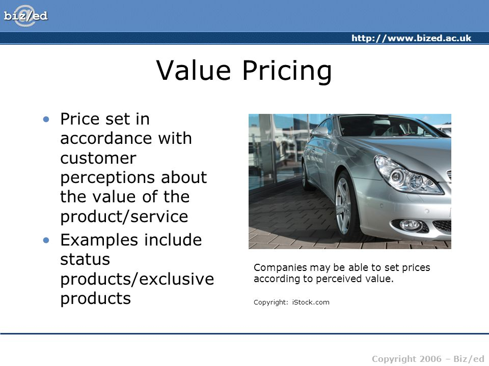 Value Pricing Price set in accordance with customer perceptions about the value of the product/service.