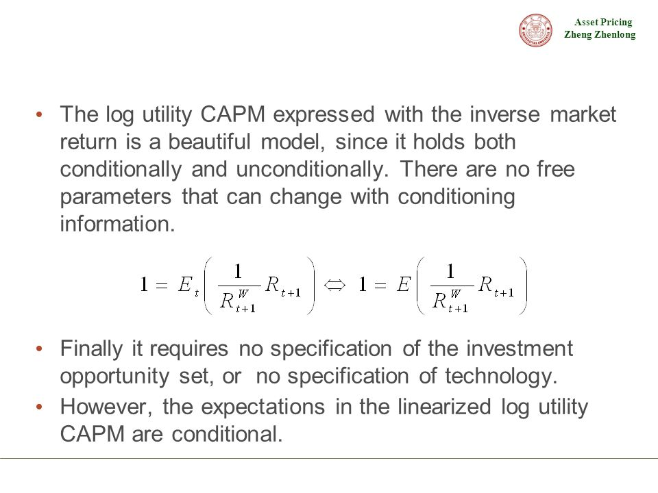 The log utility CAPM expressed with the inverse market return is a beautiful model, since it holds both conditionally and unconditionally. There are no free parameters that can change with conditioning information.