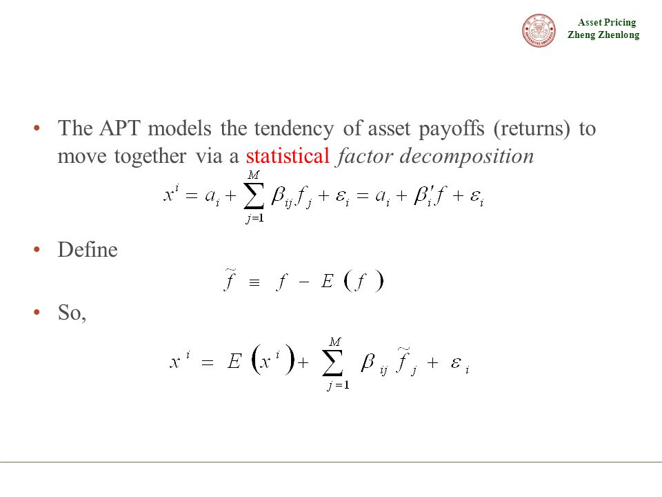 The APT models the tendency of asset payoffs (returns) to move together via a statistical factor decomposition