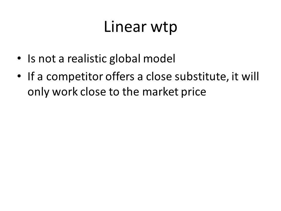 Linear wtp Is not a realistic global model