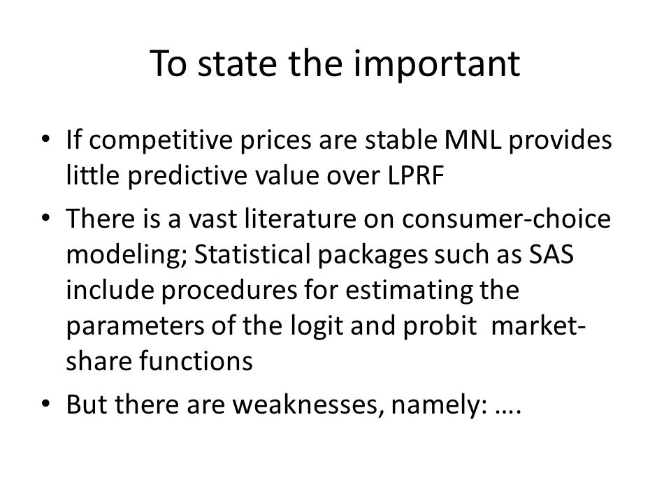 To state the important If competitive prices are stable MNL provides little predictive value over LPRF.