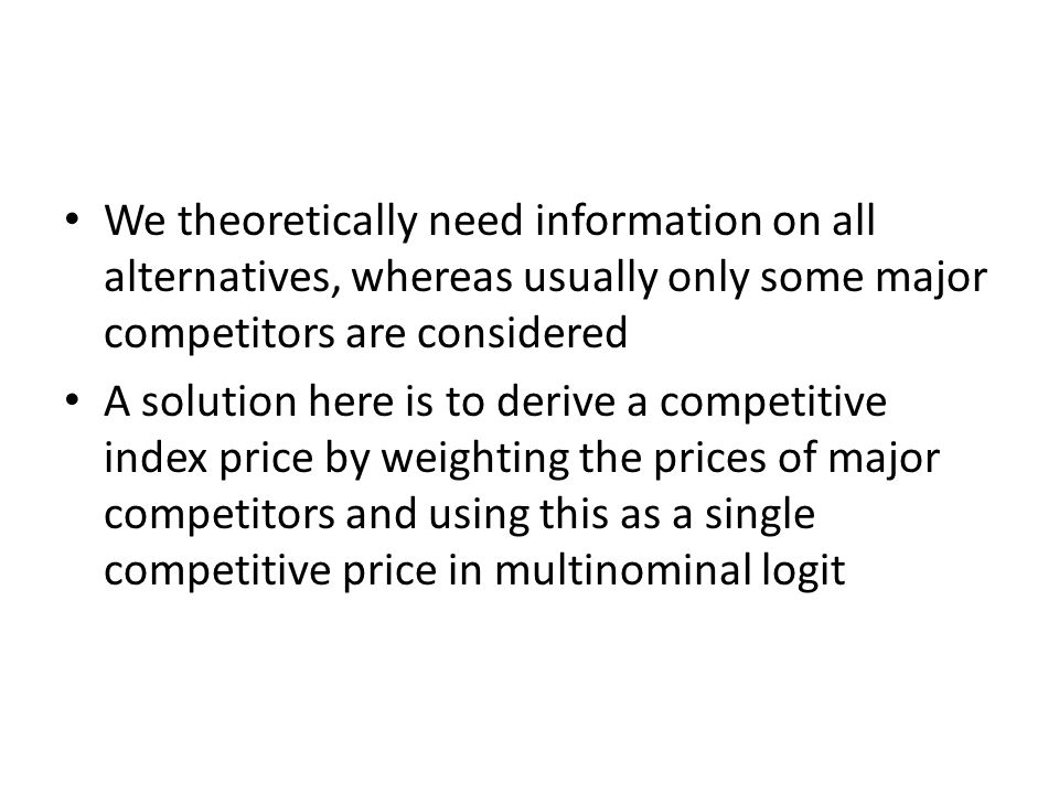 We theoretically need information on all alternatives, whereas usually only some major competitors are considered