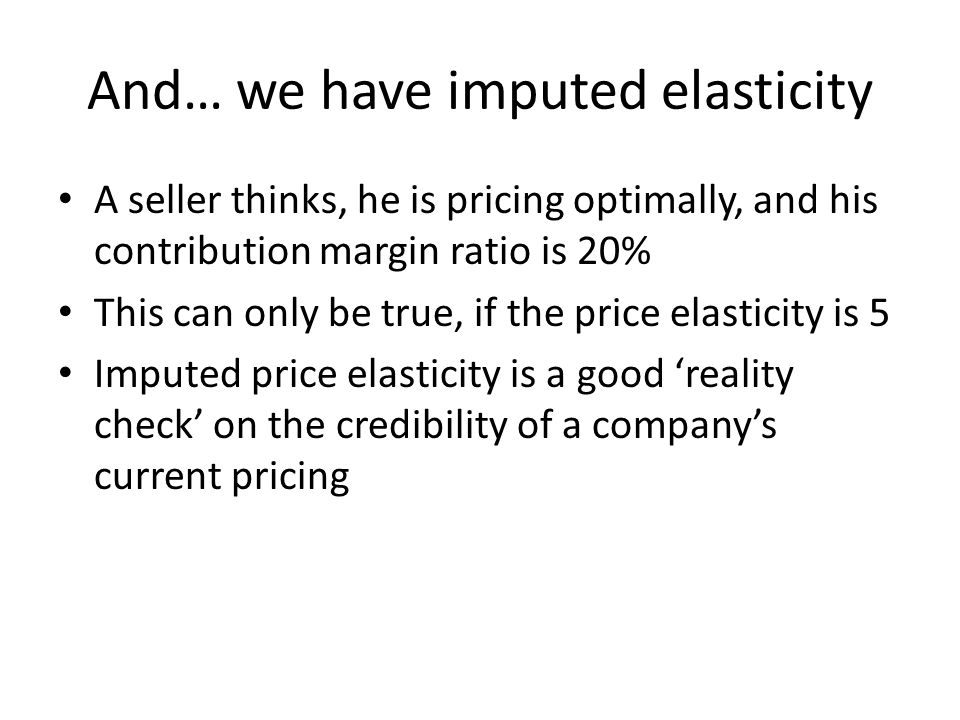 And… we have imputed elasticity