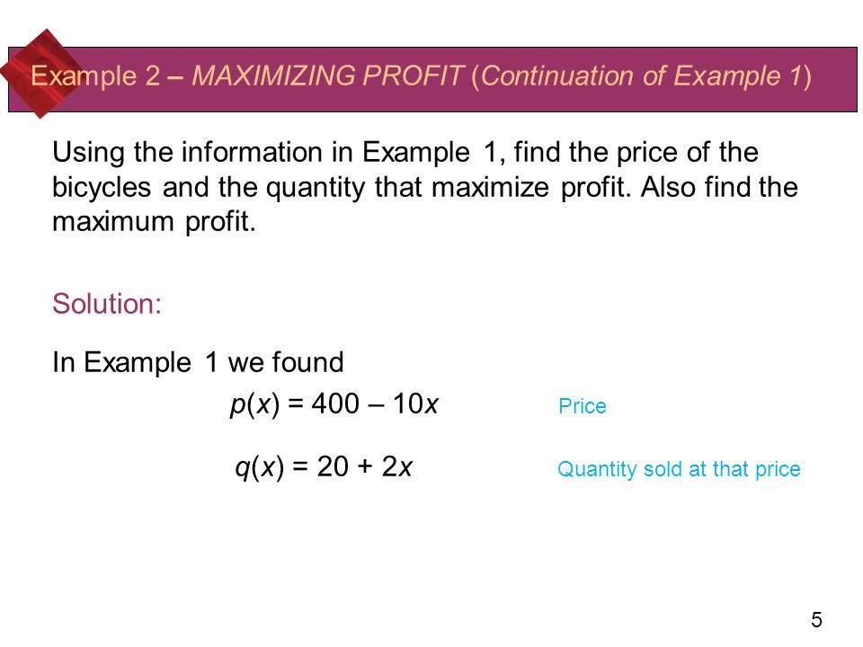 Example 2 – MAXIMIZING PROFIT (Continuation of Example 1)