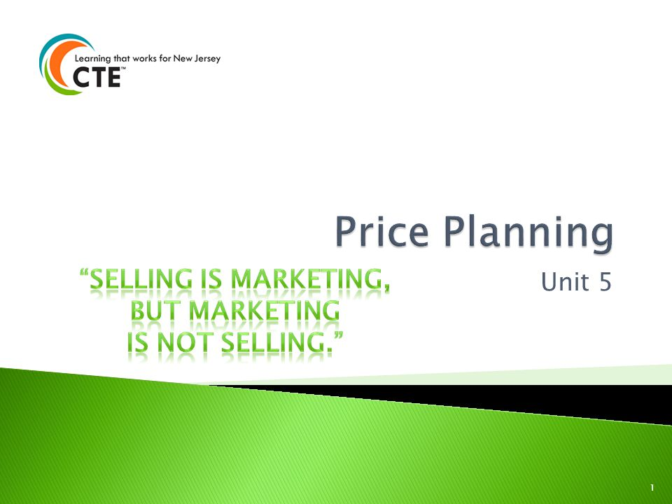 Price Planning SELLING IS MARKETING, BUT MARKETING IS NOT SELLING.