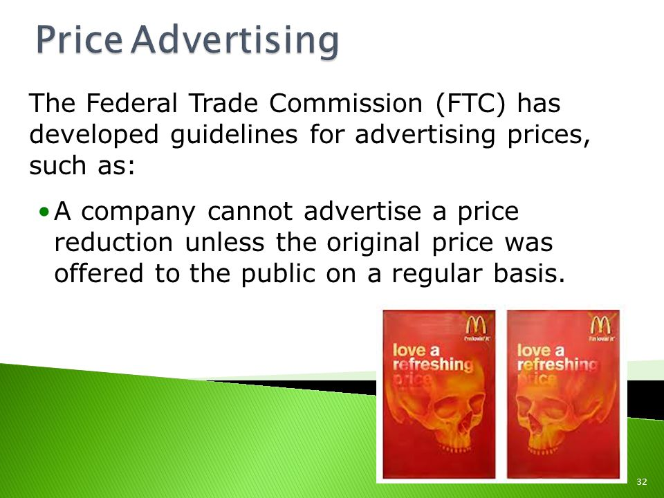 Price Advertising The Federal Trade Commission (FTC) has developed guidelines for advertising prices, such as: