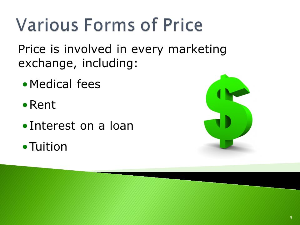 Various Forms of Price Price is involved in every marketing exchange, including: Medical fees. Rent.