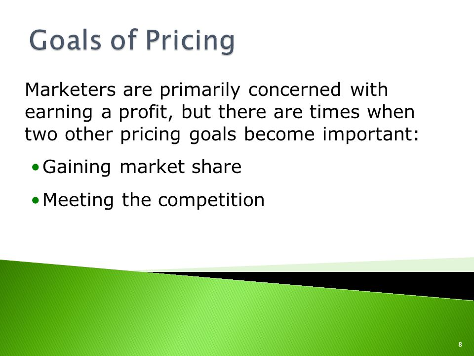 Goals of Pricing Marketers are primarily concerned with earning a profit, but there are times when two other pricing goals become important: