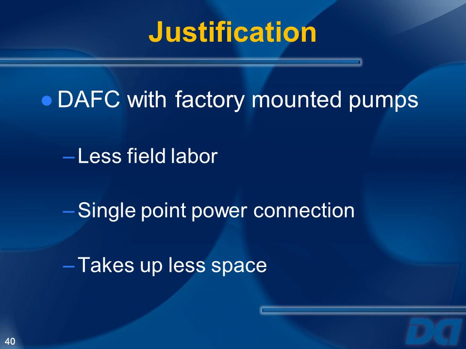 Justification DAFC with factory mounted pumps Less field labor