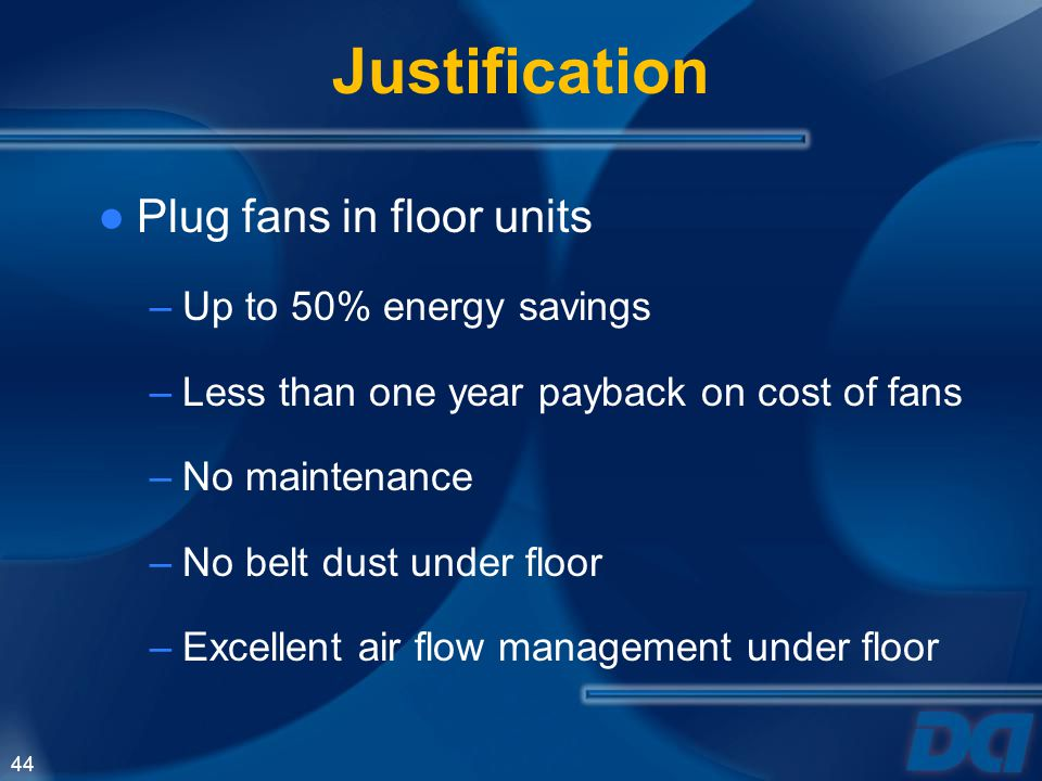 Justification Plug fans in floor units Up to 50% energy savings