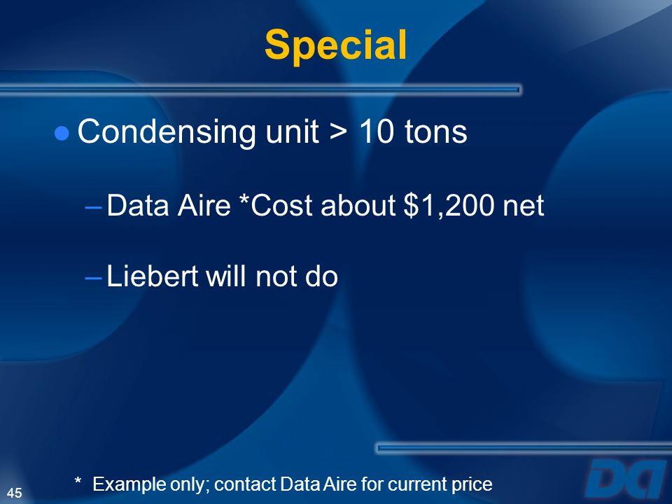 Special Condensing unit > 10 tons Data Aire *Cost about $1,200 net