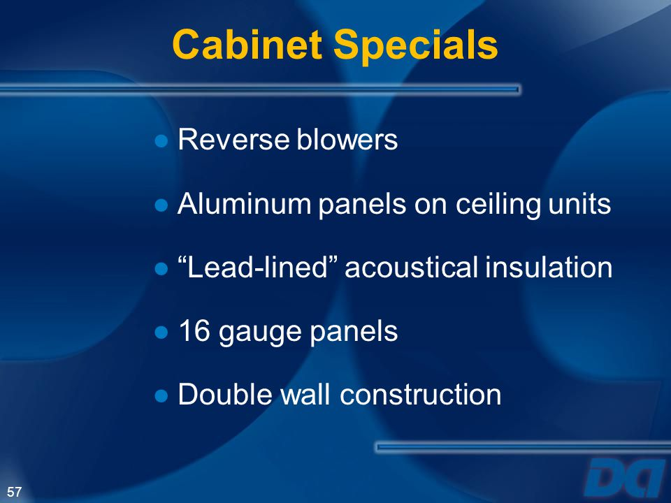 Cabinet Specials Reverse blowers Aluminum panels on ceiling units