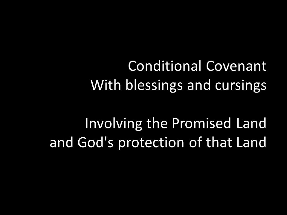Conditional Covenant With blessings and cursings Involving the Promised Land and God s protection of that Land